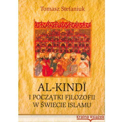 Al-Kindi i początki filozofii w świecie islamu - Tomasz Stefaniuk DARMOWA DOSTAWA KIOSK RUCHU (372 str.)