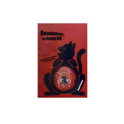 Revolutions In Reverse: Essays On Politics, Violence, Art, And Imagination (9781570272431)