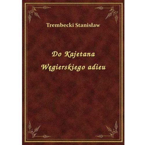 Do Kajetana Węgierskiego adieu, Klasyka Literatury Nexto