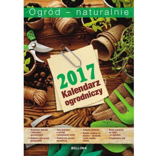 Ogród - natualnie. Kalendarz ogrodniczy 2017 Praca zbiorowa (9788311143159)