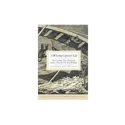A Whaling Captain's Life: The Exciting True Account by Henry Acton for His Son, William (Collector's) (9781540218407)
