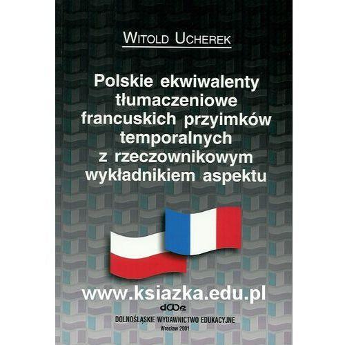 Polskie ekwiwalenty tłumaczeniowe francuskich przyimków temporalnych rzeczownikowym wykładnikiem aspektu (281 str.)
