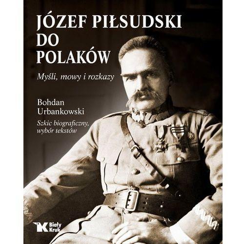 Do Polaków. Myśli, mowy i rozkazy - Józef Piłsudski (2017)