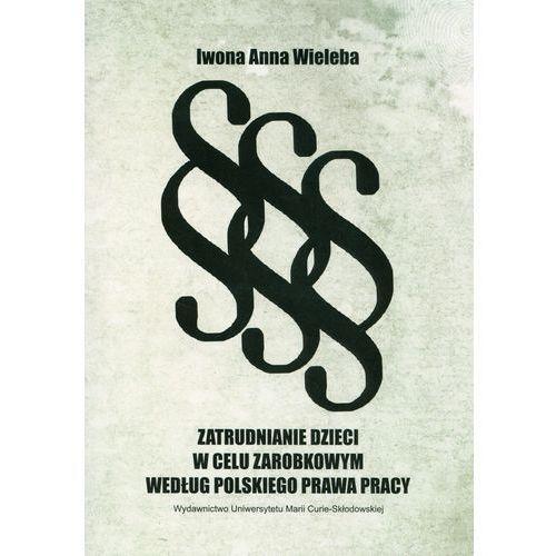 Zatrudnianie dzieci w celu zarobkowym wedł.polsk.prawa pracy, Iwona Anna Wieleba