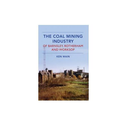 Coal Mining Industry of Barnsley, Rotherham and Nottingham (9781445639659)