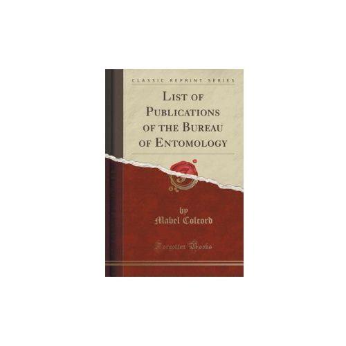 List Of Publications Of The Bureau Of Entomology (Classic Reprint) (9781333047801)