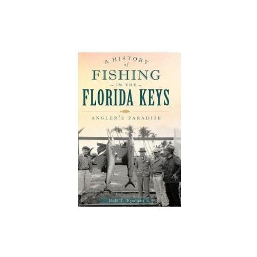 A History of Fishing in the Florida Keys: Angler's Paradise (9781540221407)
