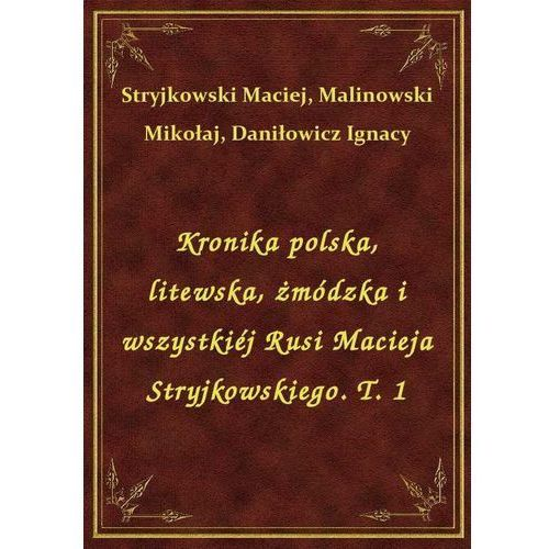 Kronika polska, litewska, żmódzka i wszystkiéj Rusi Macieja Stryjkowskiego. T. 1 (9788328496903)
