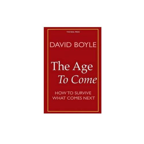 The Age to Come: Authenticity, Post-Modernism and How to Survive What Comes Next (9781530087785)