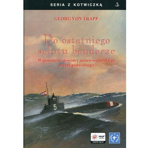 Do ostatniego salutu banderze. Wspomnienia dowódcy austro-węgierskiego okrętu podwodnego, Finna