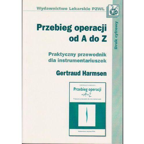 Przebieg operacji od A do Z. Praktyczny przewodnik dla instrumentariuszek dc/, Harmsen