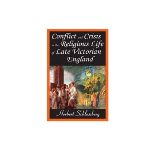 Conflict and Crisis in the Religious Life of Late Victorian England (9781412810272)