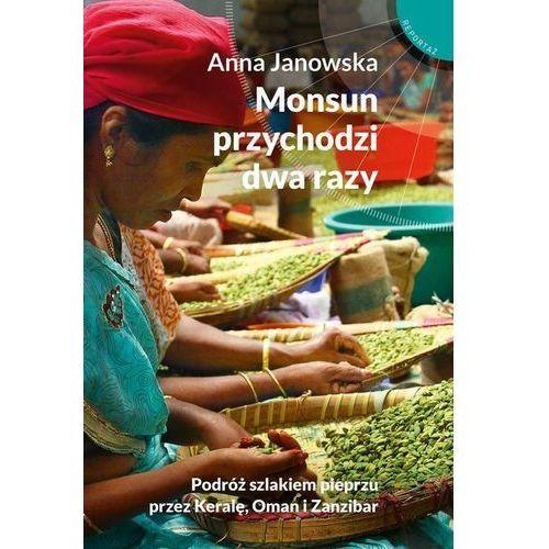Monsun przychodzi dwa razy. Podróż szlakiem pieprzu przez Keralę, Oman i Zanzibar - Anna Janowska (400 str.)