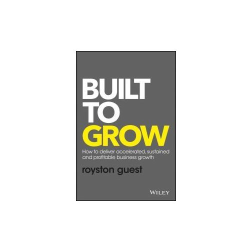 Built to Grow - How to Deliver Accelerated, Sustained and Profitable Business Growth (9781119318095)