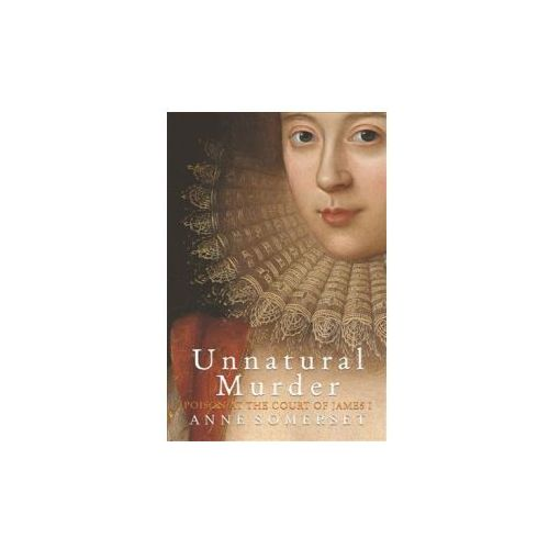 Unnatural Murder: Poison In The Court Of James I (9781474608022)