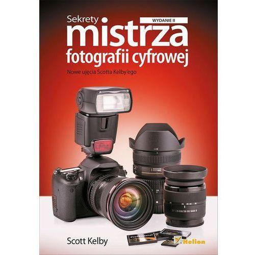 Sekrety mistrza fotografii cyfrowej. Nowe ujęcia Scotta Kelby'ego. Wydanie II - wysyłamy w 24h, oprawa miękka