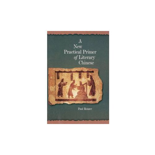 New Practical Primer of Classical Chinese (9780674022706)