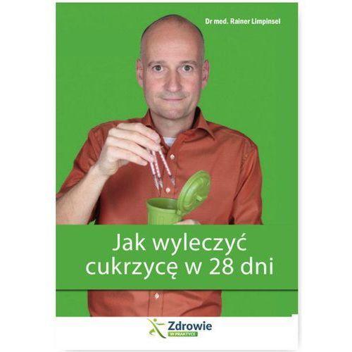 JAK WYLECZYĆ CUKRZYCĘ W 28 DNI WYD. 2 - RAINER LIMPINSEL (90 str.)