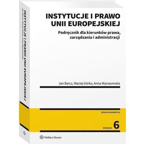 Instytucje i prawo unii europejskiej - barcz jan, górka maciej, wyrozumska anna (9788381879804)