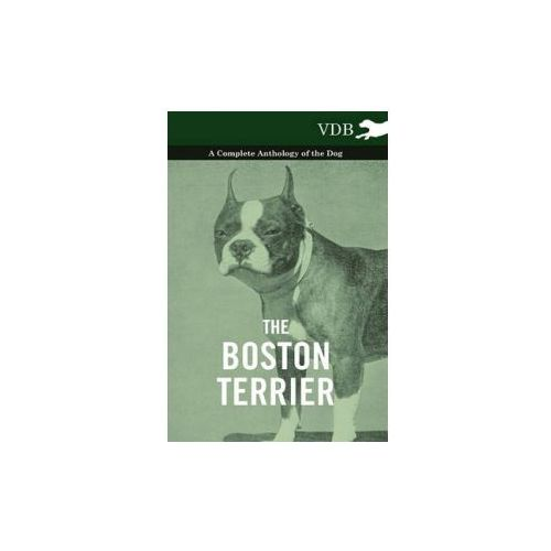 Boston Terrier - A Complete Anthology of the Dog - (9781445525792)