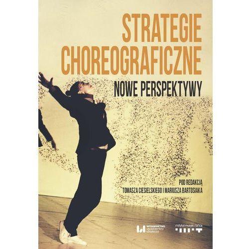 Strategie choreograficzne. Nowe perspektywy - Tomasz Ciesielski, Mariusz Bartosiak (PDF) (9788380888210)