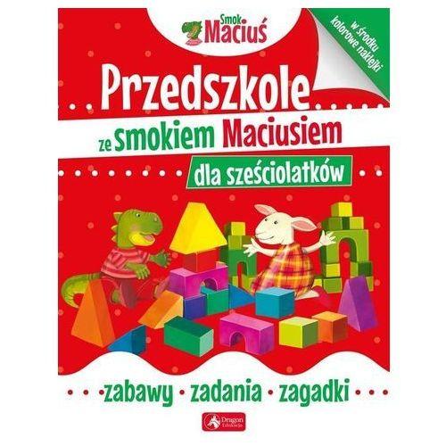 Przedszkole ze smokiem Maciusiem dla sześciolatków - Praca zbiorowa (24 str.)