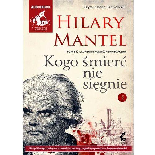 Kogo śmierć nie sięgnie. Tom 2 - Hilary Mantel (MP3), Sonia Draga