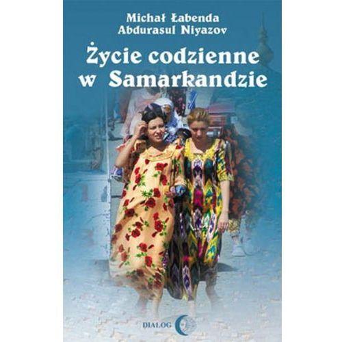 Życie codzienne w Samarkandzie - Michał Łabenda, Abdurasul Niyazow (9788380026841)