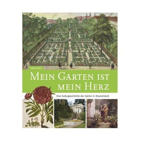 Mein Garten ist mein Herz. Eine Kulturgeschichte der Gärten in Deutschland Frank, Sabine (9783832193522)
