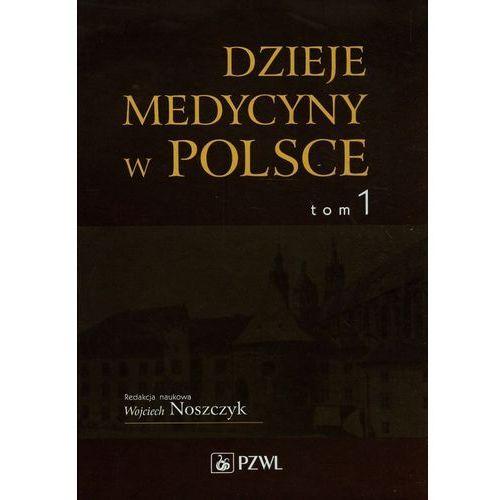 Dzieje medycyny w Polsce Tom 1 Od czasów najdawniejszych do roku 1914 (2015)