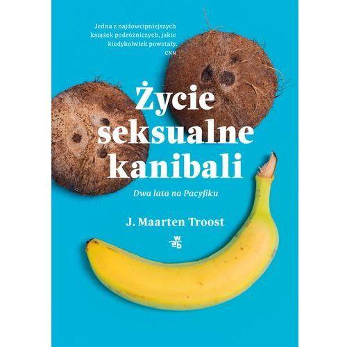 Życie seksualne kanibali. Dwa lata na Pacyfiku - J. Maarten Troost (336 str.)