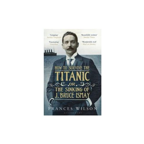 How To Survive The Titanic Or The Sinking Of J. Bruce Ismay, Wilson, Frances
