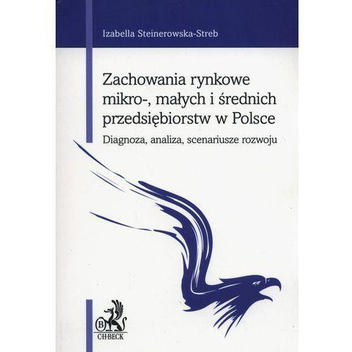 Zachowania rynkowe mikro-, małych i średnich przedsiębiorstw w Polsce - Steinerowska-Streb Izabella, oprawa miękka