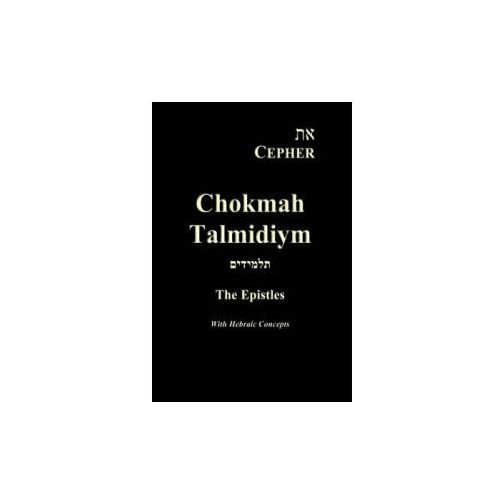 Eth Cepher Chokmah Talmidiym: A Collection of the Epistles in Hebraic Expression