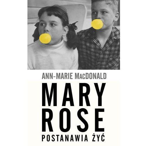 Mary Rose postanawia żyć - MacDonald Ann-Marie, W.A.B.