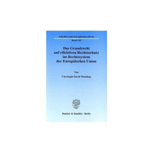 Das Grundrecht auf effektiven Rechtsschutz im Rechtssystem der Europäischen Union (9783428130740)