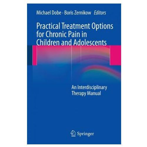 Practical Treatment Options for Chronic Pain in Children and Adolescents (9783642378157)