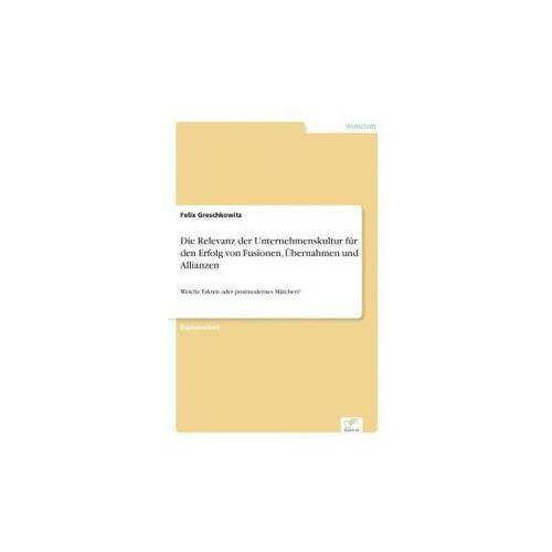 Die Relevanz der Unternehmenskultur für den Erfolg von Fusionen, Übernahmen und Allianzen (9783838627519)