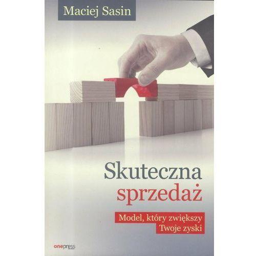 Skuteczna sprzedaż Model który zwiększy Twoje zyski - Maciej Sasin, Helion