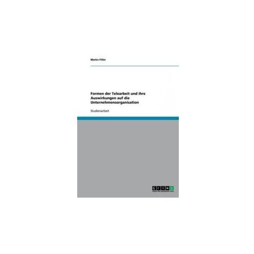Formen der Telearbeit und ihre Auswirkungen auf die Unternehmensorganisation