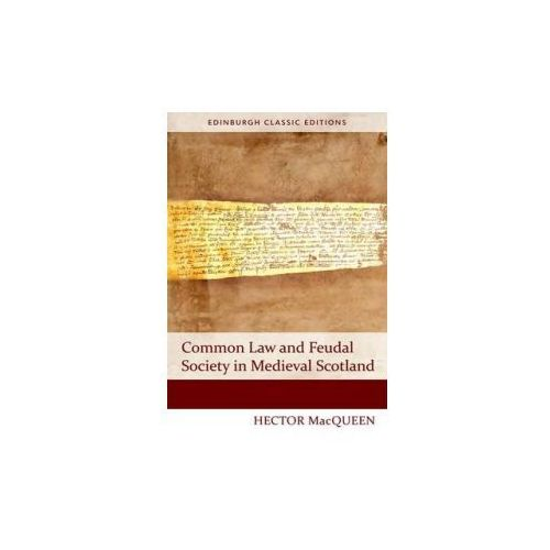 Common Law and Feudal Society in Medieval Scotland (9781474407465)