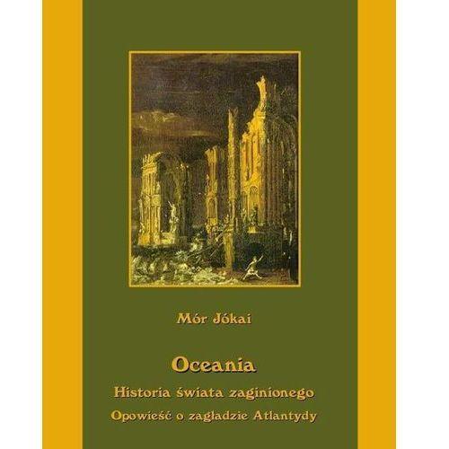 Oceania historia świata zaginionego. Opowieść o zagładzie Atlantydy - Mór Jókai (9788379500444)