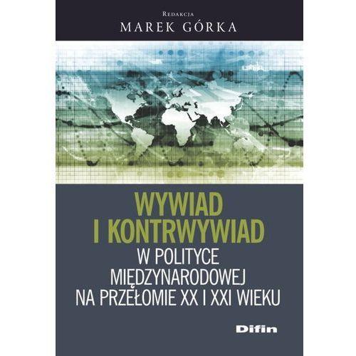 Wywiad i kontrwywiad w polityce międzynarodowej na przełomie XX i XXI wieku - Dostawa 0 zł (9788380852648)