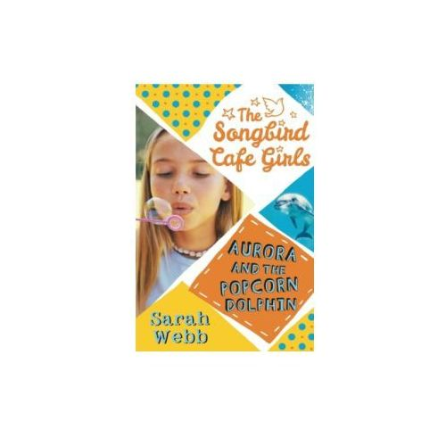 Aurora and the Popcorn Dolphin (The Songbird Cafe Girls 3) (9781406348378)