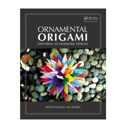 Ornamental Origami: Exploring 3D Geometric Designs - Wysyłka od 3,99 - porównuj ceny z wysyłką, A K PETERS LTD (MA)