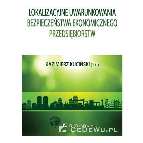 Lokalizacyjne uwarunkowania bezpieczeństwa ekonomicznego przedsiębiorstw, CeDeWu