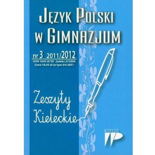 Język Polski w Gimnazjum nr 3 2011/2012 Zeszyty Kieleckie Kwartalnik (112 str.)