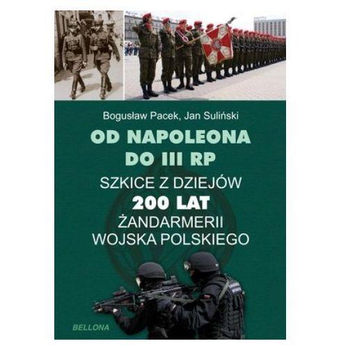 Od Napoleona do III RP. Szkice z dziejów. 200 lat żandarmerii wojska polskiego, Bogusław Pacek