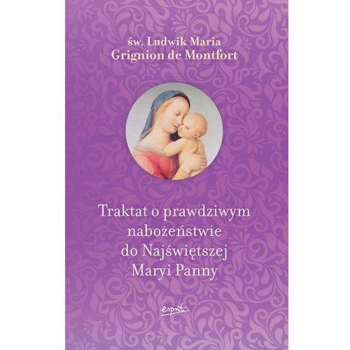 Traktat o prawdziwym nabożeństwie do Najświętszej Maryi Panny - Montfort Ludwik Maria Grignion, oprawa twarda