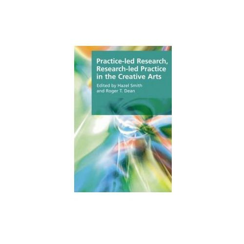 Practice-led Research, Research-led Practice in the Creative
